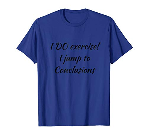 I DO exercise! I jump to Conclusions