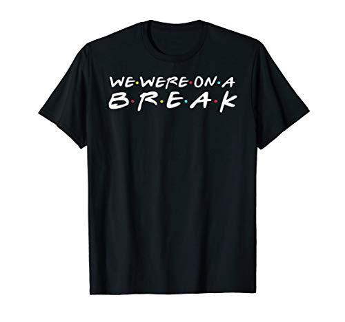 We Were On A Break Tshirt