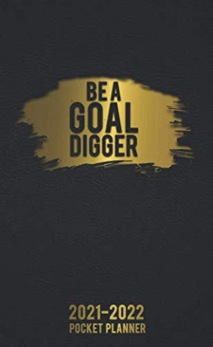 Be A Goal Digger 2021-2022 Pocket Planner: Inspiring Black & Gold Two Year Monthly Organizer, Inspirational Pocket Planner & Journal - 2-Year Schedule ... & Calendar with Phone Book, To-Do's & Notes