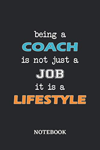 Being a Coach is not just a Job it is a Lifestyle Notebook: 6x9 inches - 110 blank numbered pages • Greatest Passionate working Job Journal • Gift, Present Idea