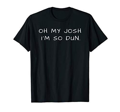 Everyday T-shirt OH MY JOSH I'M SO DUN Summer Casual Wear