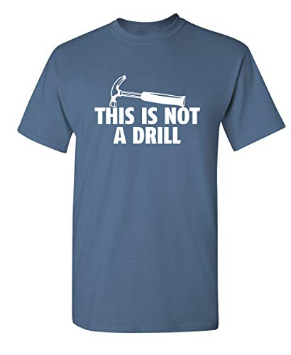 This is Not A Drill Graphic Novelty Sarcastic Funny T Shirt XL Dusk