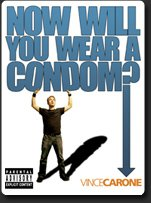 Vince Carone: Now Will You Wear a Condom?