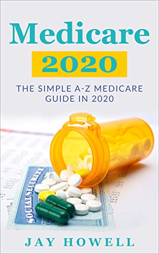 Medicare 2020: The Simple A-Z Medicare Guide In 2020 (Medicare For Seniors Book 1)