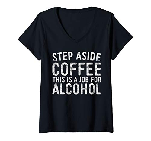 Womens Step Aside Coffee This Is A Job For Alcohol T-Shirt Drinking V-Neck T-Shirt