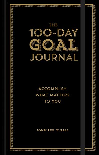 The 100-Day Goal Journal: Accomplish What Matters to You