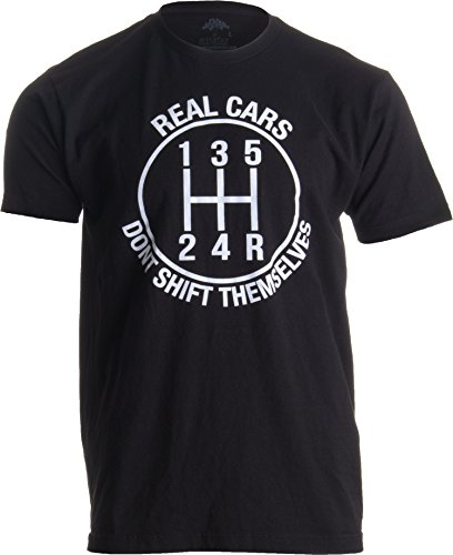 Real Cars Don't Shift Themselves | Funny Auto Racing Mechanic Manual T-Shirt-(Adult,M) Black