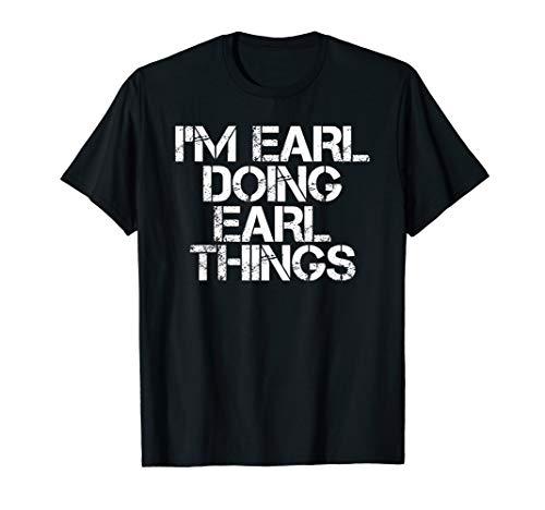 I'M EARL DOING EARL THINGS Funny Christmas Gift Idea T-Shirt