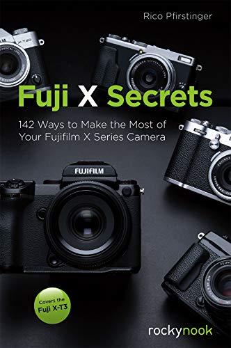 Fuji X Secrets: 142 Ways to Make the Most of Your Fujifilm X Series Camera