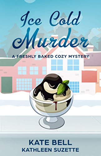 Ice Cold Murder: A Freshly Baked Cozy Mystery, book 5