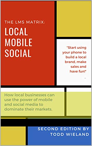 The LMS Matrix: Local. Mobile. Social.  How Local Businesses Can Use the Internet to Get More Customers