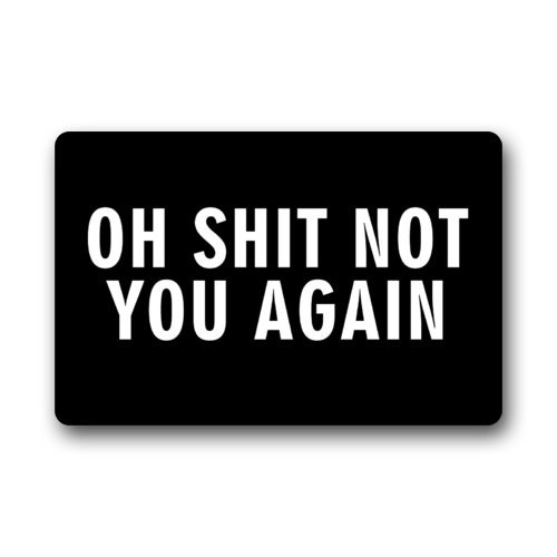 INTERESTPRINT Funny Humorous Doormat, Oh Shit Not You Again Pattern Non-Slip Indoor or Outdoor Door Mat Doormat Home Decor Rectangle - 23.6'(L) x 15.7'(W), 3/16' Thickness