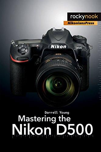 Mastering the Nikon D500 (The Mastering Camera Guide Series)