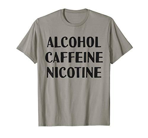 Alcohol Caffeine Nicotine Funny Quote T-Shirt