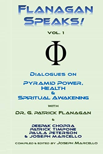 Flanagan Speaks!: Dialogues on Pyramid Power, Health & Spiritual Healing (The Flanagan Revelations)