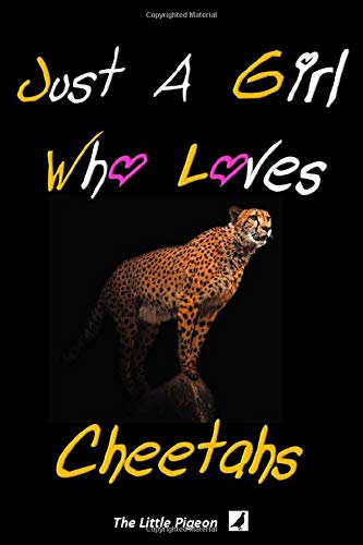 Just A Girl Who Loves Cheetahs: Lined Journal Notebook, Inspirational Gift idea for birthday, valentine, christmas, thanksgiving, Personal Blank and ... note, Schedule and Planner for writing. 6x9
