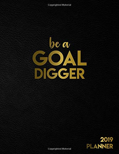 Be A Goal Digger 2019 Planner: Pretty Gold Girly Daily, Weekly and Monthly 2019 Planner Organizer. Nifty Female Empowerment Inspirational Yearly Agenda, Notebook and Journal.