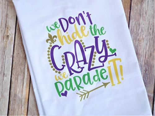 Kitchen Dish Towel - Flour Sack Towel - Mardi Gras - We Don't Hide the Crazy We Parade It