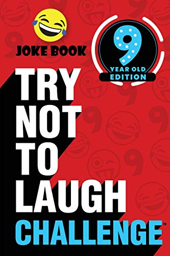 The Try Not to Laugh Challenge - 9 Year Old Edition: A Hilarious and Interactive Joke Book Game for Kids - Silly One-Liners, Knock Knock Jokes, and More for Boys and Girls Age Nine
