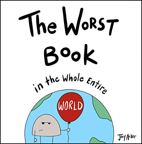 The Worst Book in the Whole Entire World: A funny and silly children's book for kids and parents who need a laugh. (Entire World Books 1)