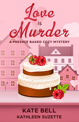 Love is Murder: A Freshly Baked Cozy Mystery, book 6
