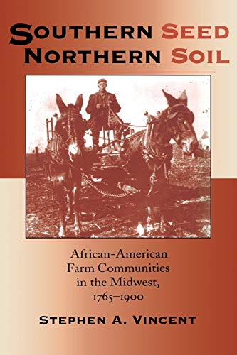 Southern Seed, Northern Soil African-American Farm Communities in the Midwest, 1765-1900