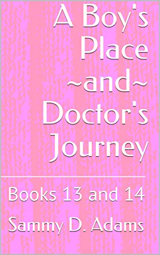 A Boy's Place ~and~ Doctor's Journey: Books 13 and 14 (The Dominant Doctor Book 7)