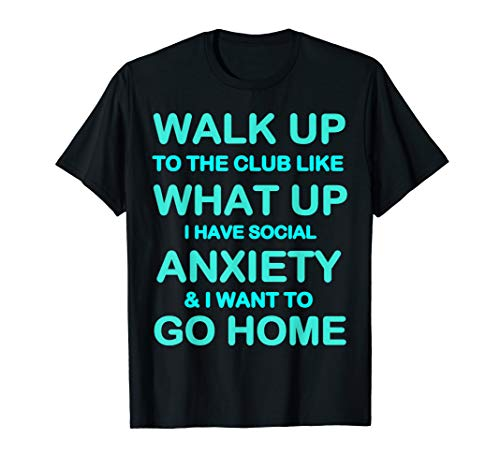 Walk Up To The Club Like What Up Funny Social Anxiety Shirt