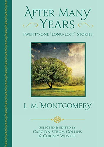 After Many Years: Twenty - One 'Long Lost' Stories by L.M. Montgomery