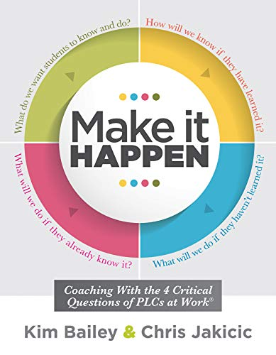 Make It Happen: Coaching With the Four Critical Questions of PLCs at Work (Professional Learning Community Strategies for Instructional Coaches)