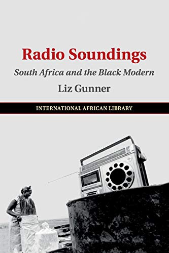 Radio Soundings: South Africa and the Black Modern (The International African Library)