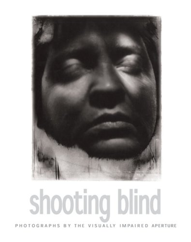 Shooting Blind: Photographs By The Visually Impaired