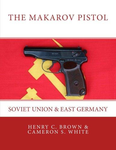 The Makarov Pistol: Soviet Union and East Germany (Volume 1)