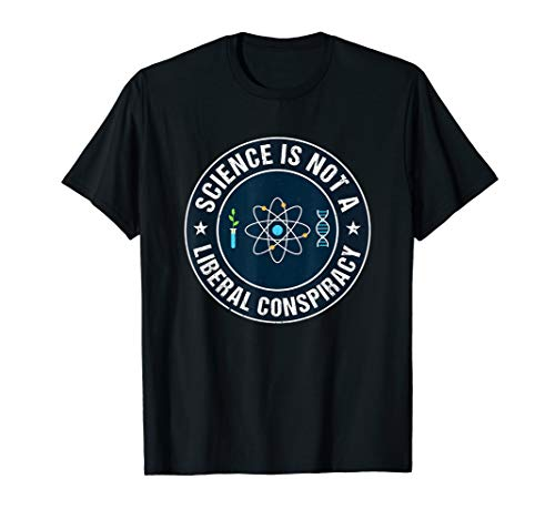 Science is not a Liberal Conspiracy Progressives T-Shirt
