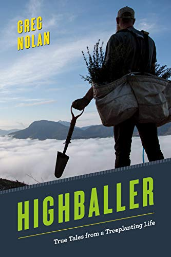 Highballer: True Tales from a Treeplanting Life