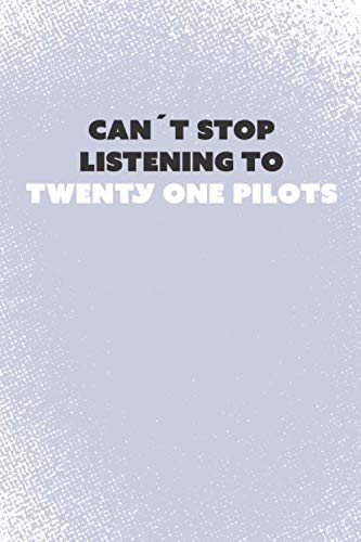 Can't stop listening to Twenty One Pilots: A 21 Pilots Fan Merch Notebook Gift Journal for Men and Women