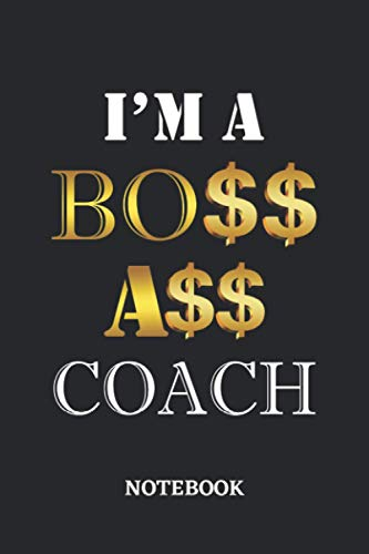 I'm A Boss Ass Coach Notebook: 6x9 inches - 110 dotgrid pages • Greatest Passionate working Job Journal • Gift, Present Idea