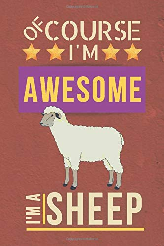 Of Course I'm Awesome I'm a Sheep: Blank Sheep Notebook Journal to Write In (Cute Sheep Gifts for Sheep Lovers)