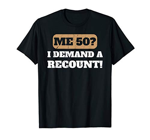Me 50? I Demand A Recount Funny T-Shirt Birthday Shirts