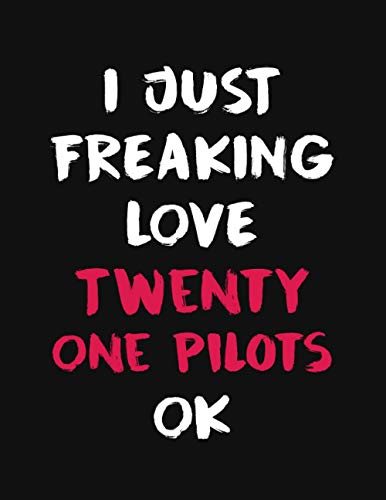 I Just Freaking Love Twenty One Pilots Ok: Twenty One Pilots Merch Notebook Journal Gift With 100 Blank Lined Pages Format 8.5x11 Inches
