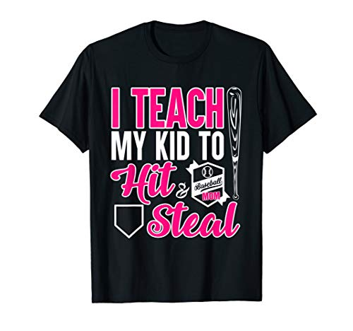 I Teach My Kid To Hit, And Steal, Mama Mother's Day T-Shirts
