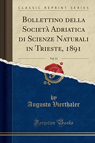 Bollettino della Società Adriatica di Scienze Naturali in Trieste, 1891, Vol. 13 (Classic Reprint) (Italian Edition)