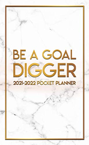 Be A Goal Digger 2021-2022 Pocket Planner: Gorgeous Marble & Gold 2 Year Monthly Organizer & Diary with Motivational Quotes - Empowering Two Year ... & Calendar with Phone Book, To-Do's & Notes