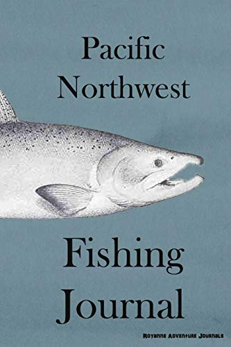 Pacific Northwest Fishing Journal: Chinook Salmon Cover - Log Notebook to Document Epic Fishing Adventures in the Ocean, Bay and Tidal Influenced Rivers