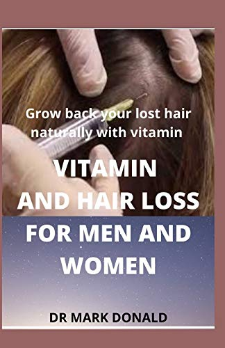 VITAMINS AND HAIR LOSS FOR MEN AND WOMEN: Grow back your lost hair naturally with vitamin