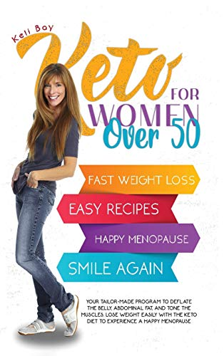 Keto For Women Over 50: Your Tailor-Made Program to Deflate the Belly, Abdominal Fat, and Tone the Muscles. Lose Weight Easily with the Keto Diet to Experience a Happy Menopause