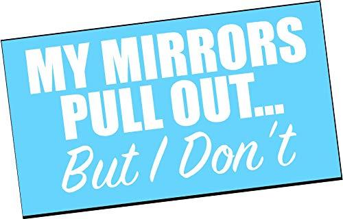 MY MIRRORS Pull Out But I Don't Vinyl Decal Sticker Diesel Truck Super DUTY 1500 2500 f150 f250 f350 3500 ton half ton pick up