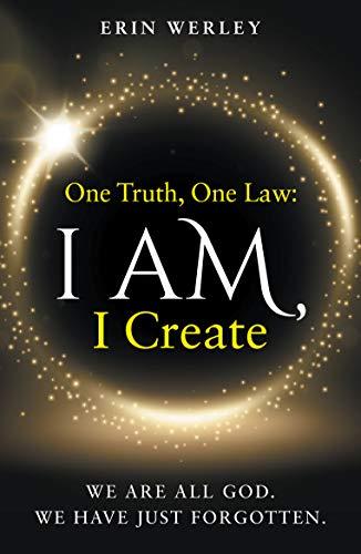 One Truth, One Law: I Am, I Create