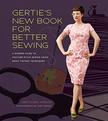 Gertie's New Book for Better Sewing:: A Modern Guide to Couture-Style Sewing Using Basic Vintage Techniques (Gertie's Sewing)
