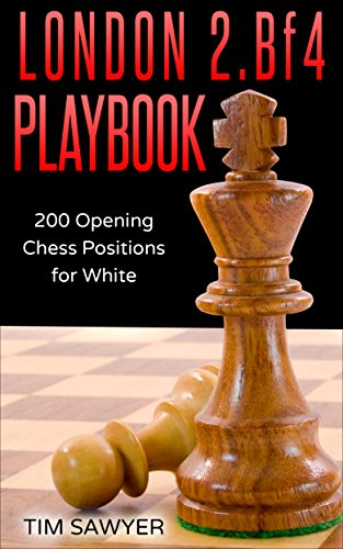 London 2.Bf4 Playbook: 200 Opening Chess Positions for White (Chess Opening Playbook Book 2)